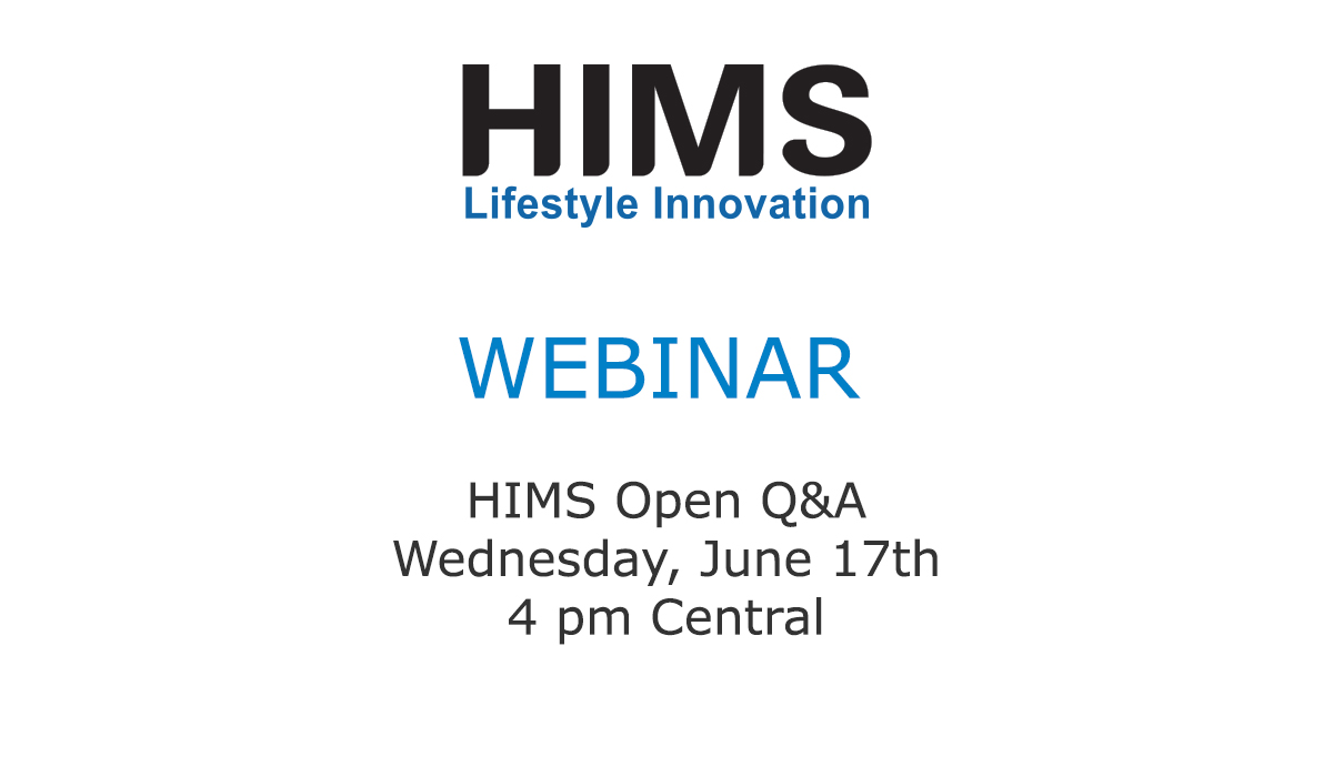 Webinar. HIMS Open Q and A. Wednesday, June 17th. 4 pm Central.